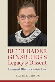 Ruth Bader Ginsburg's Legacy of Dissent: Feminist Rhetoric and the Law