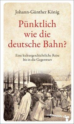 Pünktlich wie die deutsche Bahn? - König, Johann-Günther