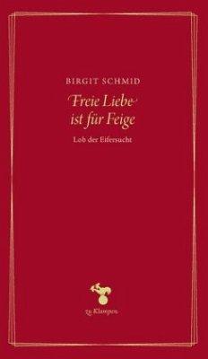 Freie Liebe ist für Feige - Schmid, Birgit