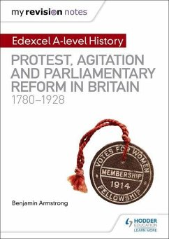 My Revision Notes: Edexcel A-level History: Protest, Agitation and Parliamentary Reform in Britain 1780-1928 - Armstrong, Benjamin
