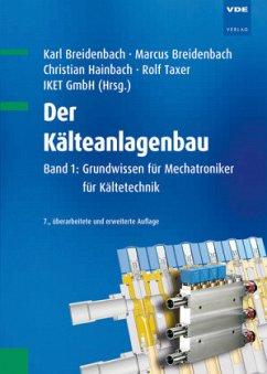 Der Kälteanlagenbau - Breidenbach, Karl; Breidenbach, Marcus; Hainbach, Christian; Taxer, Rolf