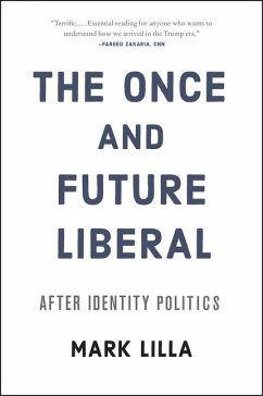 The Once and Future Liberal - Lilla, Mark