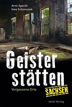 Geisterstätten Sachsen - Specht, Arno; Schimunek, Uwe