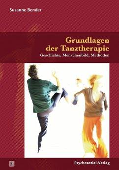 Grundlagen der Tanztherapie - Bender, Susanne