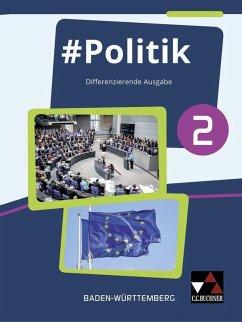 #Politik 2 Baden-Württemberg Gemeinschaftskunde - Hecht, Dörthe; Kirsamer, Sandra; Reiter-Mayer, Petra; Metzger, Kai; Tuda, Martina