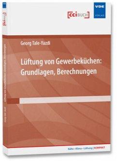 Lüftung von Gewerbeküchen: Grundlagen, Berechnungen - Tale-Yazdi, Georg