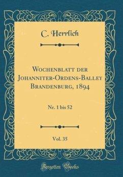 Wochenblatt der Johanniter-Ordens-Balley Brandenburg, 1894, Vol. 35