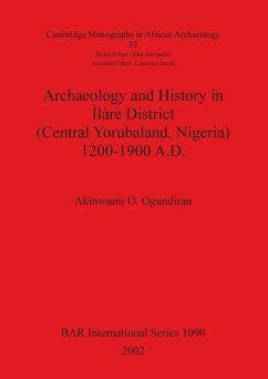 Archaeology and History in Ilàrè District (Central Yorubaland, Nigeria) 1200-1900 Ad - Ogundiran, Akinwumi O.