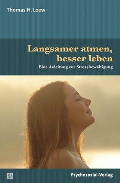Langsamer atmen, besser leben - Loew, Thomas H.