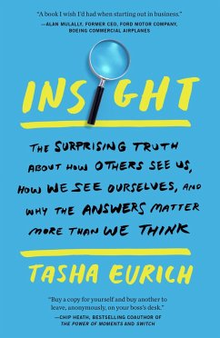 Insight: The Surprising Truth about How Others See Us, How We See Ourselves, and Why the Answers Matter More Than We Think - Eurich, Tasha