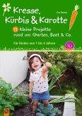 Kresse, Kürbis und Karotte: 13 kleine Projekte rund um Garten, Beet & Co.