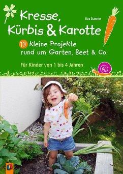 Kresse, Kürbis und Karotte: 13 kleine Projekte ...