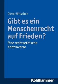 Gibt es ein Menschenrecht auf Frieden? (eBook, PDF) - Witschen, Dieter