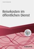 Reisekosten im öffentlichen Dienst - inkl. Arbeitshilfen online (eBook, PDF)