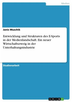Entwicklung und Strukturen des E-Sports in der Medienlandschaft. Ein neuer Wirtschaftszweig in der Unterhaltungsindustrie (eBook, PDF)