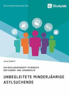 Unbegleitete minderjährige Asylsuchende. Ein Resilienzkonzept im Bereich der Kinder- und Jugendhilfe (eBook, ePUB)