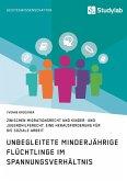Unbegleitete minderjährige Flüchtlinge im Spannungsverhältnis zwischen Migrationsrecht und Kinder- und Jugendhilferecht. Eine Herausforderung für die Soziale Arbeit (eBook, ePUB)