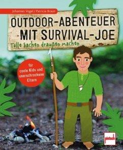 Outdoor-Abenteuer mit Survival-Joe (Mängelexemplar) - Vogel, Johannes;Braun, Patricia