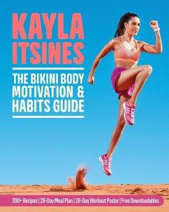 The Bikini Body Motivation and Habits Guide (eBook, ePUB) - Itsines, Kayla