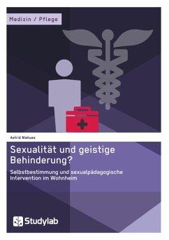 Sexualität und geistige Behinderung? Selbstbestimmung und sexualpädagogische Intervention im Wohnheim (eBook, ePUB)