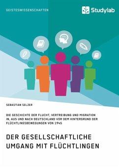 Gesellschaftlicher Umgang mit Flüchtlingen vor dem Hintergrund der Flüchtlingsbewegungen von 1945 (eBook, ePUB) - Selzer, Sebastian
