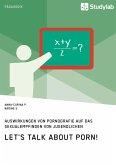 Let's talk about porn! Auswirkungen von Pornografie auf das Sexualempfinden von Jugendlichen (eBook, ePUB)