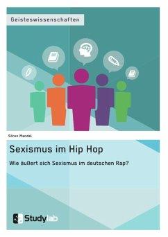 Sexismus im Hip Hop. Wie äußert sich Sexismus im deutschen Rap? (eBook, ePUB)