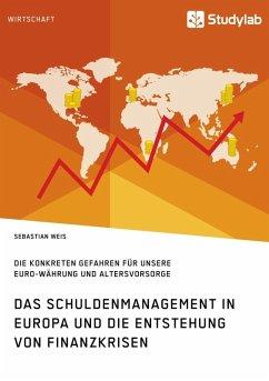 Das Schuldenmanagement in Europa und die Entstehung von Finanzkrisen (eBook, ePUB)