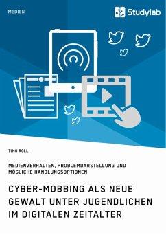 Cyber-Mobbing als neue Gewalt unter Jugendlichen im digitalen Zeitalter (eBook, ePUB) - Roll, Timo