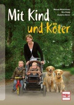 Mit Kind und Köter (Mängelexemplar) - Müntefering, Mirjam;Lechner, Rita;Busch, Hubert
