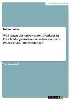 Wirkungen des unbewussten Denkens in Entscheidungssituationen und unbewusster Prozesse von Entscheidungen (eBook, ePUB)