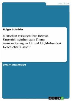 Menschen verlassen ihre Heimat. Unterrichtseinheit zum Thema Auswanderung im 18. und 19. Jahrhundert Geschichte Klasse 7 (eBook, ePUB)