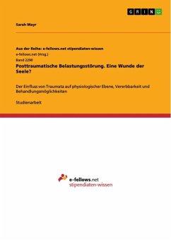 Posttraumatische Belastungsstörung. Eine Wunde der Seele? (eBook, ePUB)