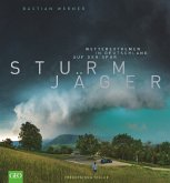 Bildband Wetter: Sturmjäger. Wetterextremen in Deutschland auf der Spur
