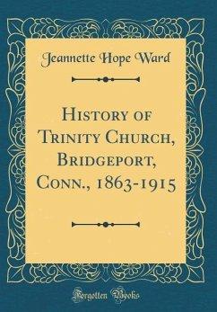 History of Trinity Church, Bridgeport, Conn., 1...