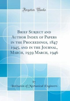 Brief Subject and Author Index of Papers in the Proceedings, 1847 1945, and in the Journal, March, 1939 March, 1946 (Classic Reprint)