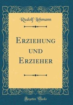 Erziehung und Erzieher (Classic Reprint)