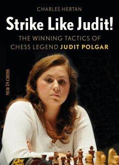 Strike Like Judit!: The Winning Tactics of Ches...