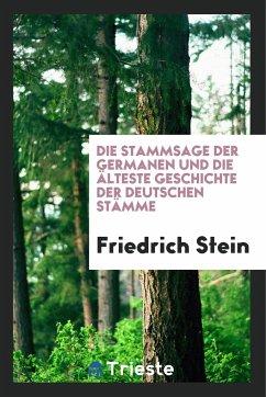Die Stammsage Der Germanen Und Die Älteste Geschichte Der Deutschen Stämme - Stein, Friedrich