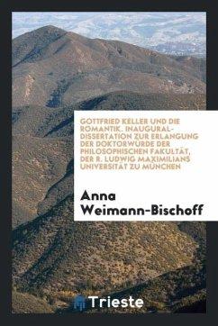Gottfried Keller Und Die Romantik - Weimann-Bischoff, Anna