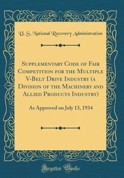 Supplementary Code of Fair Competition for the Multiple V-Belt Drive Industry (a Division of the Machinery and Allied Products Industry): As Approved