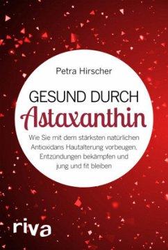 Gesund durch Astaxanthin - Hirscher, Petra