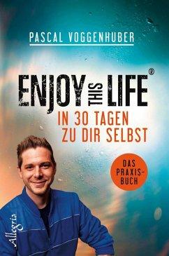 Enjoy this Life - In 30 Tagen zu dir selbst (eBook, ePUB) - Voggenhuber, Pascal