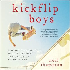 Kickflip Boys: A Memoir of Freedom, Rebellion, and the Chaos of Fatherhood - Thompson, Neal