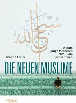 Die neuen Muslime - Kaiser, Susanne