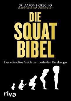 Die Squat-Bibel - Horschig, Aaron;Sonthana, Kevin;Neff, Travis