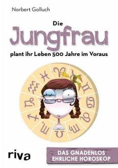 Die Jungfrau plant ihr Leben 500 Jahre im Voraus - Golluch, Norbert