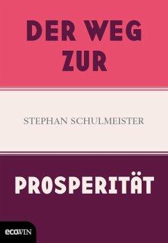 Der Weg zur Prosperität - Schulmeister, Stephan