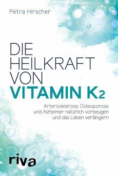 Die Heilkraft von Vitamin K2 - Hirscher, Petra