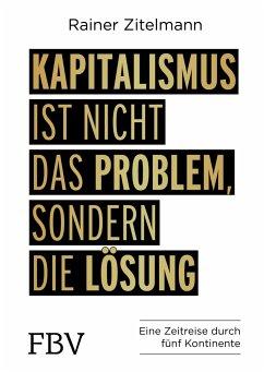Kapitalismus ist nicht das Problem, sondern die Lösung - Zitelmann, Rainer